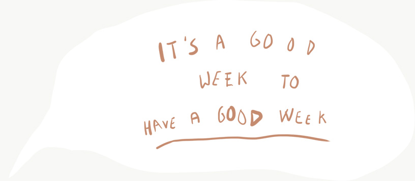 "Speech bubble saying ""It's a good week to have a good week"""